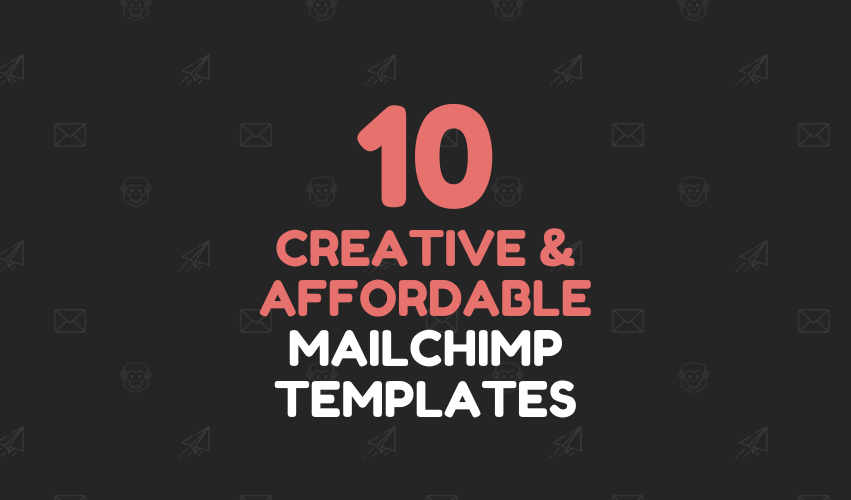 - 10 creative and affordable MailChimp templates 851 x 500px - 10 creative and affordable MailChimp templates