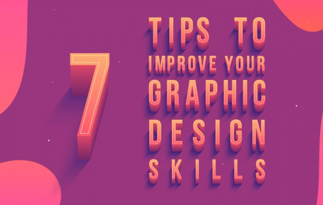 7 tips to improve your graphic design skills - 7 tips to improve your graphic design skills 660x420 - 7 Tips to improve your graphic design skills